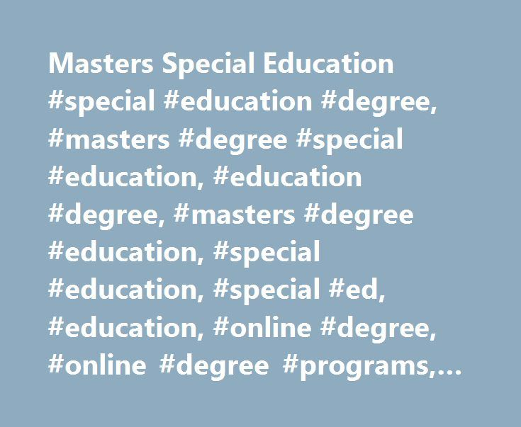 Masters Special Education #special #education #degree, #masters #degree #special #education, #education #degree, #masters #degree #education, #special #education, #special #ed, #education, #online #degree, #online #degree #programs, #med http://puerto-rico.remmont.com/masters-special-education-special-education-degree-masters-degree-special-education-education-degree-masters-degree-education-special-education-special-ed-education-online-de/  # Virtual Info Sessions Events Master of Education…