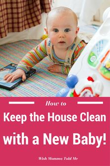 How to Keep Your Home Clean with a New Baby — Wish Momma Told Me