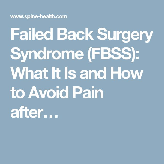 Failed Back Surgery Syndrome (FBSS): What It Is and How to Avoid Pain after…