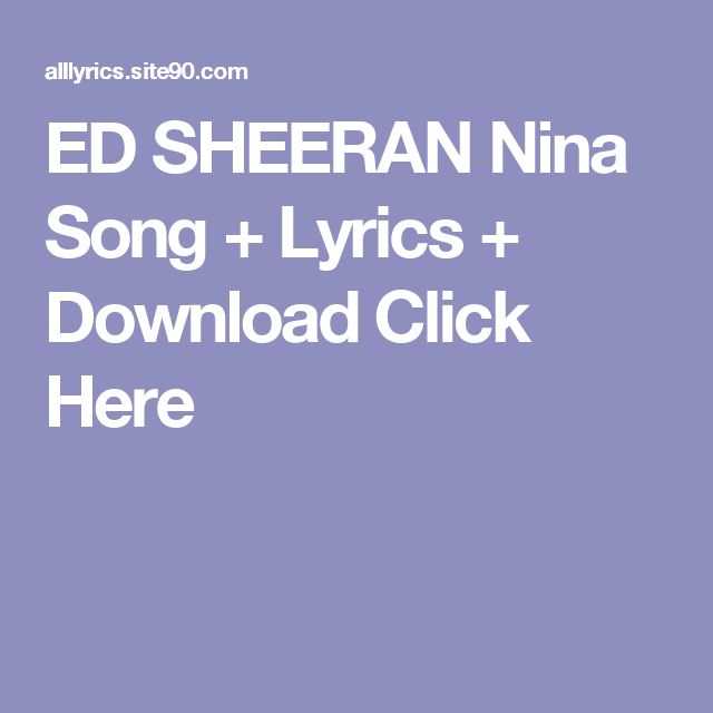 ED SHEERAN Nina Song + Lyrics + Download  Click Here
