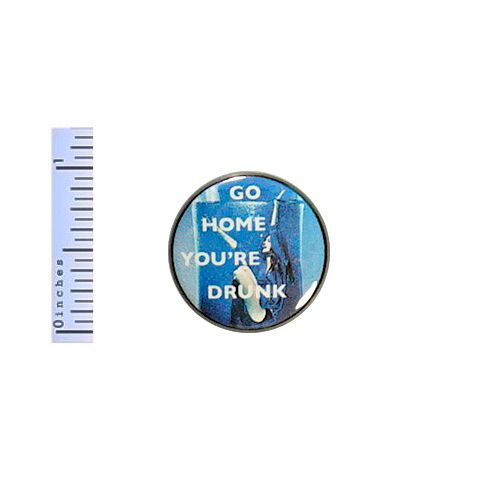 Funny-Button-Go-Home-You-039-re-Drunk-Random-Humor-Backpack-Pin-Pinback-Geekery-1-034