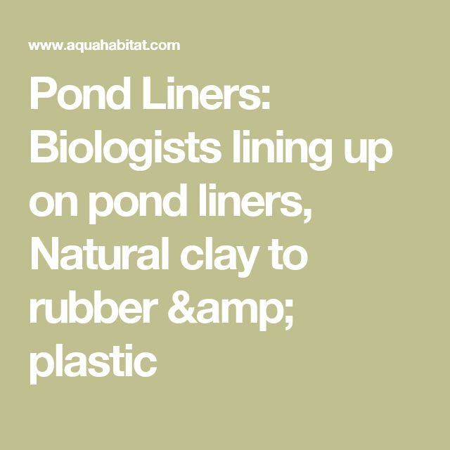 Pond Liners: Biologists lining up on pond liners, Natural clay to rubber & plastic