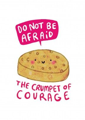 Crumpet of Courage|Funny Good Luck Card 'Do Not Be Afraid', Says The Crumpet of Courage. Be brave and fearless with this courageous good luck card. For anyone starting a new job, has exams or a driving test.