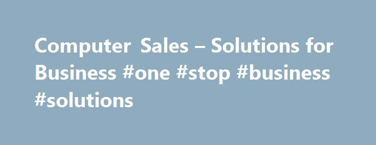 Computer Sales – Solutions for Business #one #stop #business #solutions http://south-sudan.remmont.com/computer-sales-solutions-for-business-one-stop-business-solutions/  # PCMall is the #1 Online Destination for top brand PCs like Lenovo, HP. Dell, Intel, Microsoft and more. Since 1987, PCMall has been supplying PC computers. mobile devices, and accessories to consumers, businesses. and creative professionals. At PCMall, we understand the increasing demand for the best quality consumer…