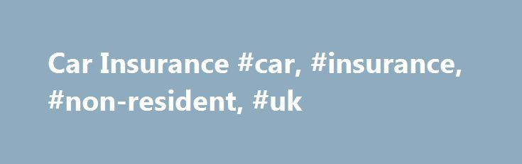 Car Insurance #car, #insurance, #non-resident, #uk http://oregon.remmont.com/car-insurance-car-insurance-non-resident-uk/  # Car Insurance for those moving to the UK These long term insurance options are only suitable for those taking up UK residency. For short term visitors, try our Short Term Car Insurance for UK visitors. First try our comparison service Our car insurance comparison service should be your first destination – it is designed to help those with full or provisional driving…