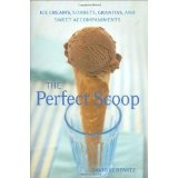 Perfect Scoop: Ice Creams, Sorbets, Granitas, and Sweet Accompaniments (Hardcover)By David Lebovitz