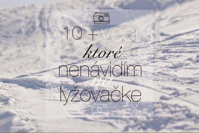 10  VECÍ KTORÉ NENÁVIDÍM NA LYŽOVAČKE