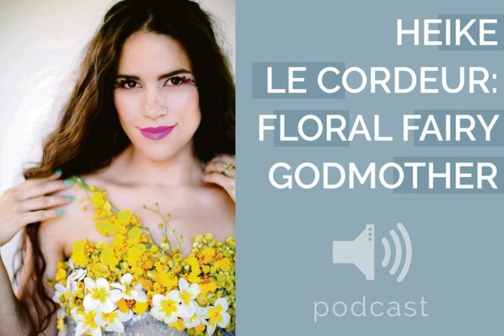 #8 – Heike le Cordeur – Floral Fairy Godmother | Podcast