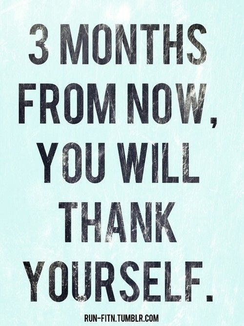 Fitness motivation : 3 months from now, you will thank yourself