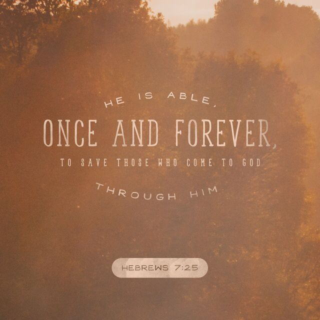 """""""Therefore he is able, once and forever, to save those who come to God through him. He lives forever to intercede with God on their behalf."""" Hebrews 7:25 NLT http://bible.com/116/heb.7.25.nlt"""