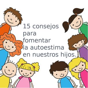 15 Consejos para fomentar la autoconfianza en nuestros hijos: - Psicóloga en Barcelona y Online.