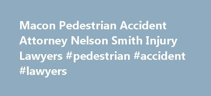 """Macon Pedestrian Accident Attorney Nelson Smith Injury Lawyers #pedestrian #accident #lawyers http://new-jersey.nef2.com/macon-pedestrian-accident-attorney-nelson-smith-injury-lawyers-pedestrian-accident-lawyers/  # Pedestrian Accident Lawyer in Macon Not many places in Georgia are """"pedestrian friendly."""" We tend to be a driving community, particularly in Central Georgia, but people do walk occasionally. They walk on sidewalks, but they also walk along the side of the road and cross it…"""