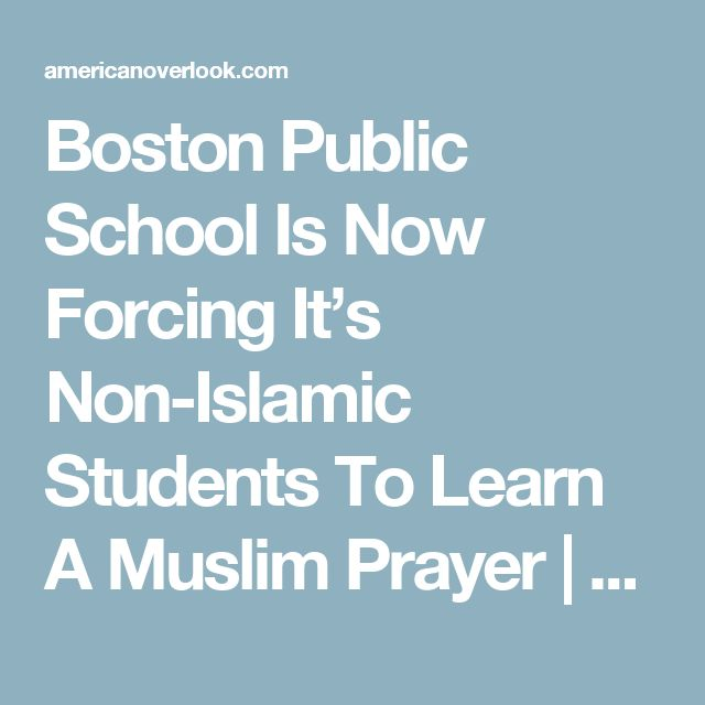 Boston Public School Is Now Forcing It's Non-Islamic Students To Learn A Muslim Prayer | American Overlook