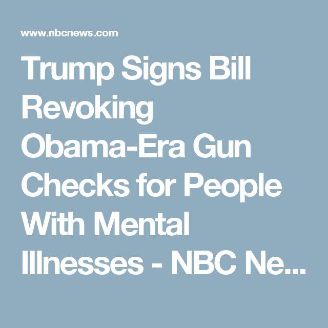 Trump Signs Bill Revoking Obama-Era Gun Checks for People With Mental Illnesses - NBC News