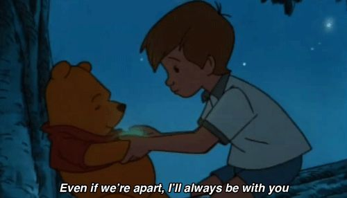 Even if we're apart, I will always be with you. http://pandawhale.com/convo/6273/christopher-robin-and-pooh-ill-always-be-with-you