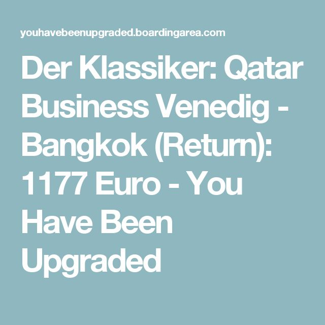Der Klassiker: Qatar Business Venedig - Bangkok (Return): 1177 Euro - You Have Been Upgraded