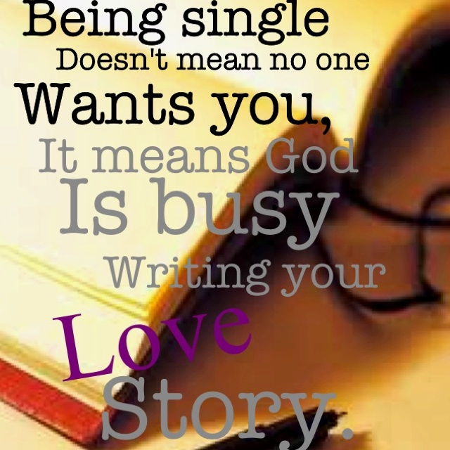waiting sort of patiently :) sometimes God just says wait. Being single doesn't mean no one wants you! It means God is busy writing your Love story!