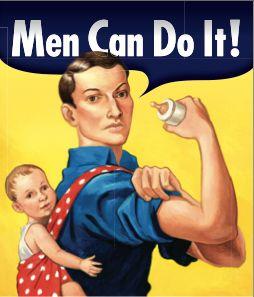 Nuevos referentes masculinos! Corresponsabilidad en la crianza! Reparto equitativo del trabajo reproductivo! A la mierda los estereotipos de género!