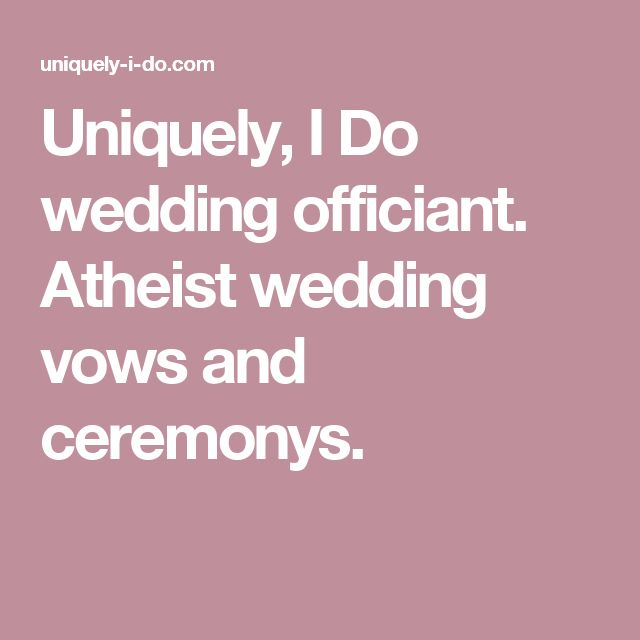 Uniquely, I Do wedding officiant. Atheist wedding vows and ceremonys.