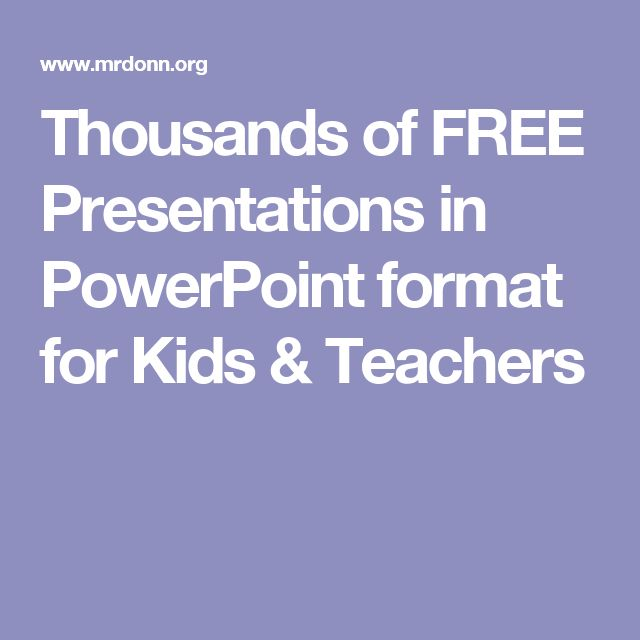 Thousands of FREE Presentations in PowerPoint format for Kids & Teachers