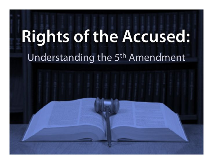 Rights of the Accused: Understanding the 5th Amendment