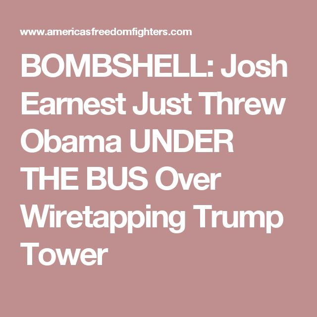 BOMBSHELL: Josh Earnest Just Threw Obama UNDER THE BUS Over Wiretapping Trump Tower