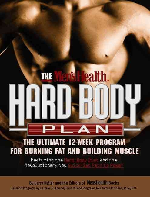 The Men's Health Hard Body Plan: The Ultimate 12-Week Program for Burning Fat and Building Muscle : Featuring the...
