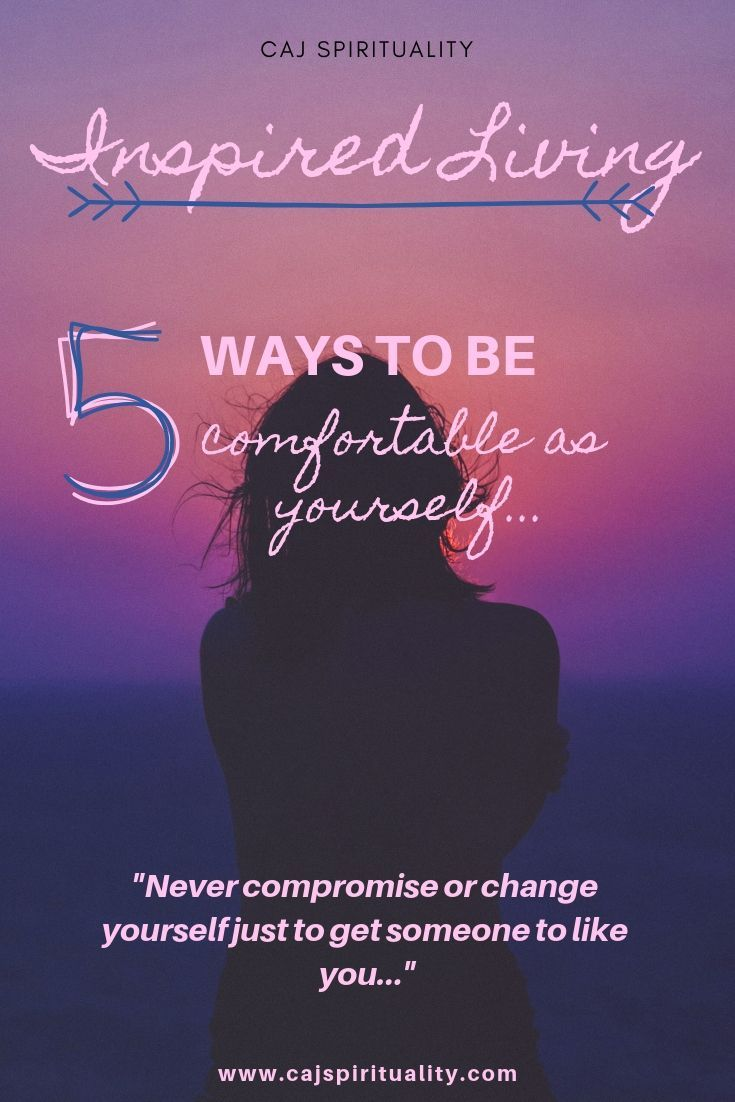 Inspired Living How To Be Comfortable Being Yourself How To Be