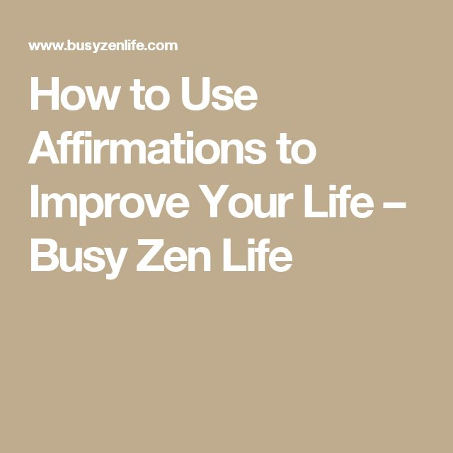 How to Use Affirmations to Improve Your Life – Busy Zen Life