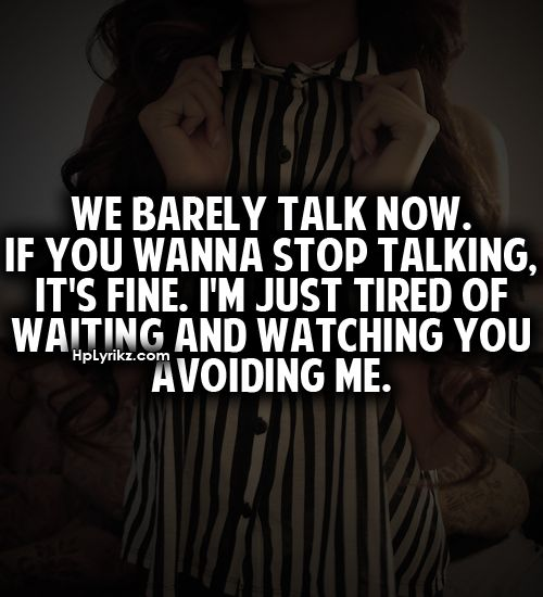 We barely talk now. If you wanna stop talking, it's fine. I'm just... | Unknown Picture Quotes | Quoteswave