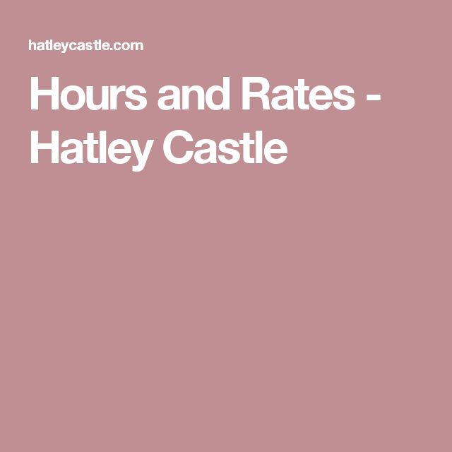 Hours and Rates - Hatley Castle