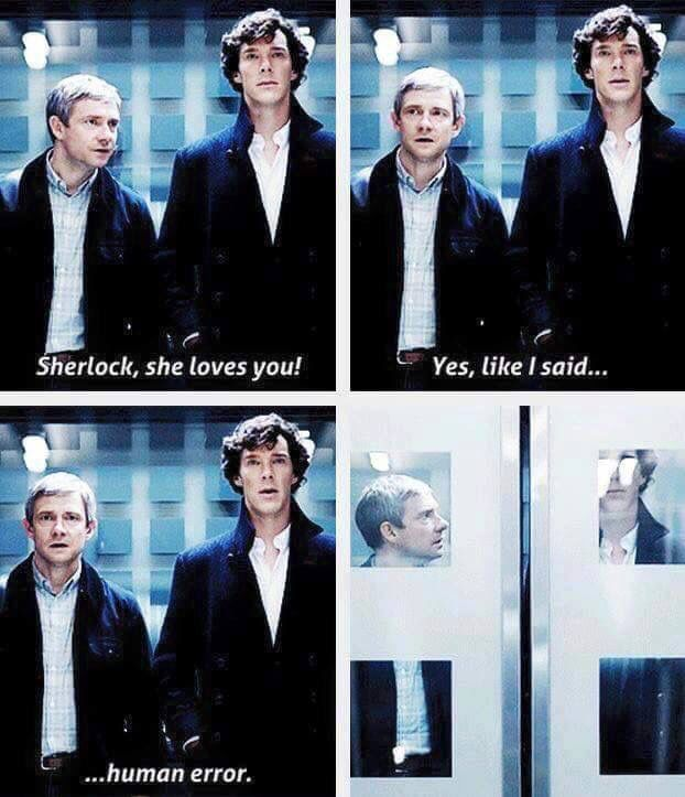 Sherlock e last one!       I know that it is fucking manipulative but I just love the human error thing