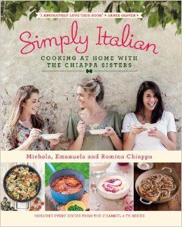 Simply Italian: Cooking at Home with the Chiappa Sisters: Michela Chiappa, Emanuela Chiappa, Romina Chiappa: