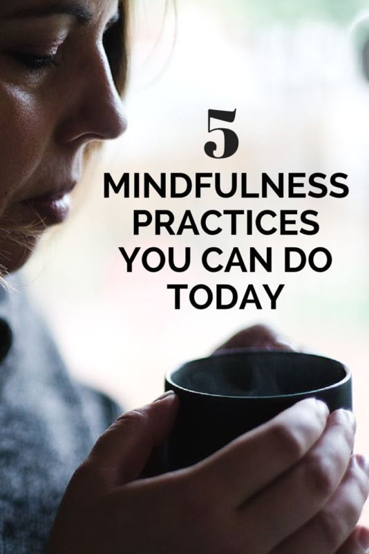 Five mindfulness practices to try today.