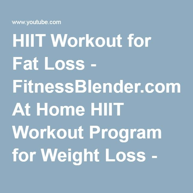 HIIT Workout for Fat Loss - FitnessBlender.com's At Home HIIT Workout Program for Weight Loss - YouTube