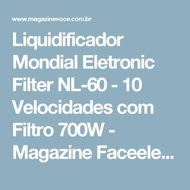 Liquidificador Mondial Eletronic Filter NL-60 - 10 Velocidades com Filtro 700W - Magazine Faceeletros