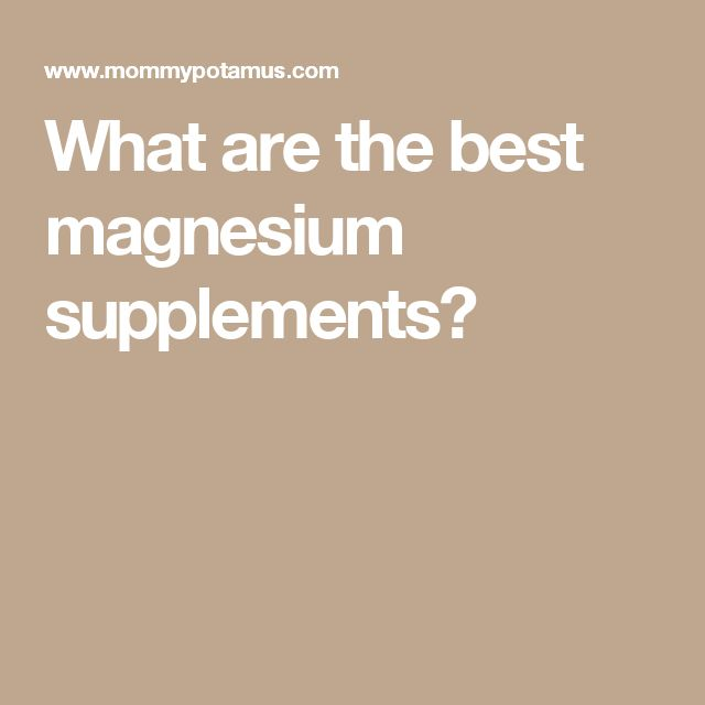 What are the best magnesium supplements?