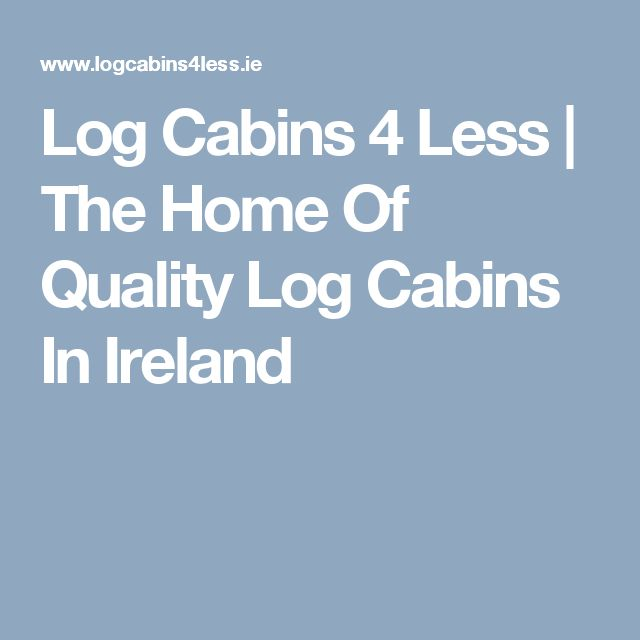 Log Cabins 4 Less | The Home Of Quality Log Cabins In Ireland