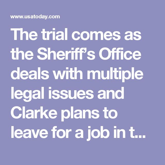 The trial comes as the Sheriff's Office deals with multiple legal issues and Clarke plans to leave for a job in the U.S. Department of Homeland Security.
