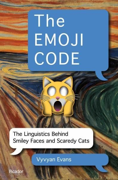 The Emoji Code: The Linguistics Behind Smiley Faces and Scaredy Cats