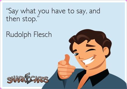 """""""Say what you have to say, and then stop."""" Rudolph Flesch"""