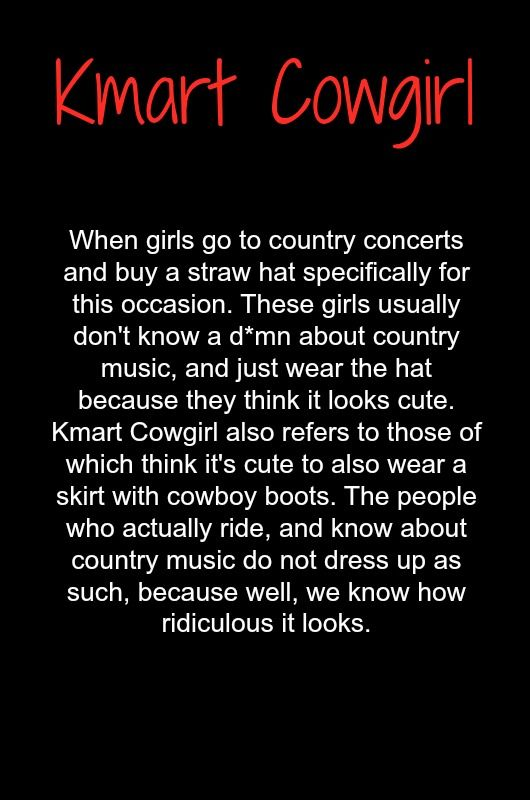"Do NOT be a Kmart Cowgirl- Here's to the girls who actually ride and don't have to show it off! The ones who care more about their horse than the price of their boots! The ones who know Taylor Swift and most of the current ""country"" on the radio today is an insult to real country music"