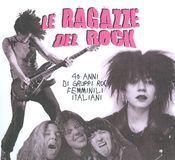 Le Ragazze Del Rock: 40 Anni Di Gruppi Rock Femminili Italiani [CD]