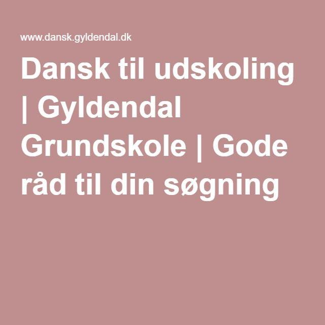Dansk til udskoling | Gyldendal Grundskole | Gode råd til din søgning