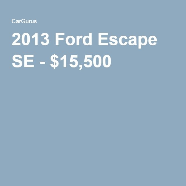 2013 Ford Escape SE - $15,500