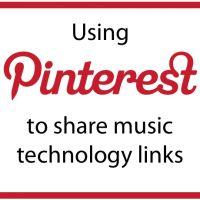 Using Pinterest To Share Music Technology Links