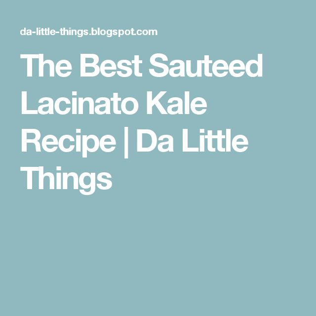 The Best Sauteed Lacinato Kale Recipe   Da Little Things