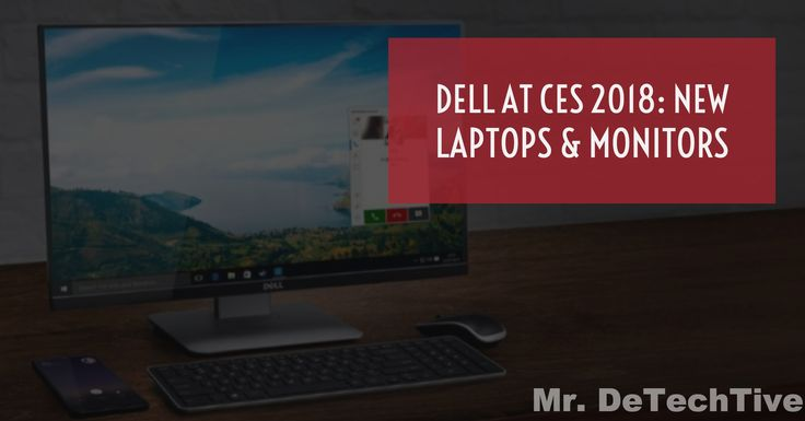 Dell at CES 2018: Full Product Round-Up