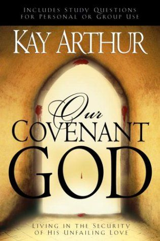 Kay Arthur ~ OUR COVENANT GOD - love this!  The basis of our covenant with a God Who always keeps His Word!  Love this one!! The Sure Mercies of David - loved that the most!