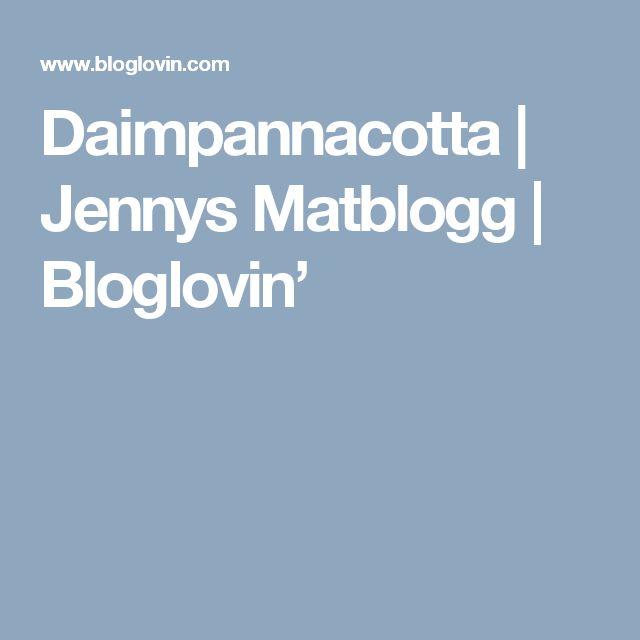 Daimpannacotta | Jennys Matblogg | Bloglovin'